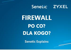 Ekspert firmyZyxelpodpowiada, jak wybrać odpowiednią zaporę sieciową